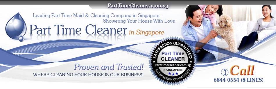 PartTimeCleaner.com.sg -  Leading Part Time Maid & Cleaning Company in Singapore - Showering Your House With Love. Proven & Trusted - Where Cleaning Your House Is Our Business! 100% satsifactory guaranteed. Always Book Your Cleaning Session Early To Avoid Disappointment - 100% No Agent Fee or Hidden Fee